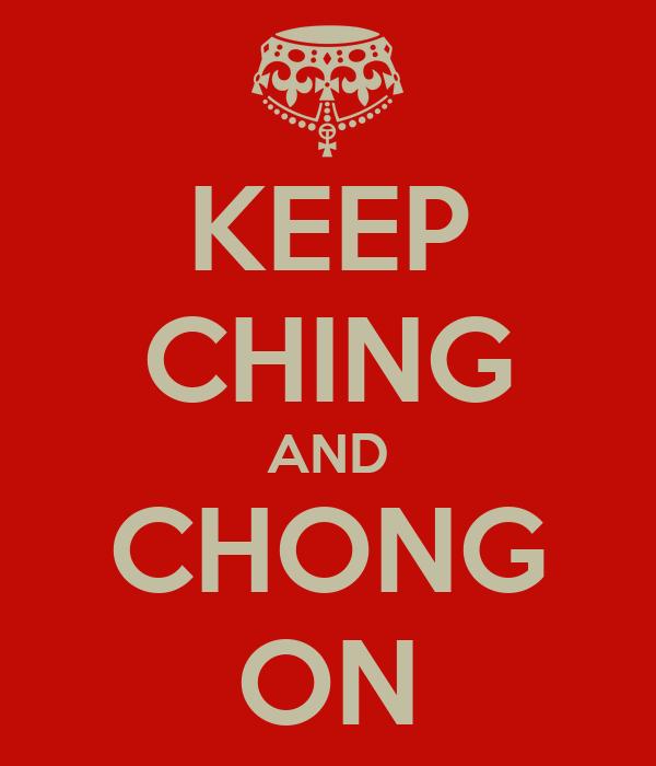 KEEP CHING AND CHONG ON