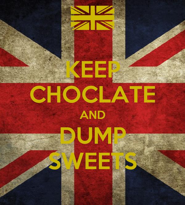 KEEP CHOCLATE AND DUMP SWEETS
