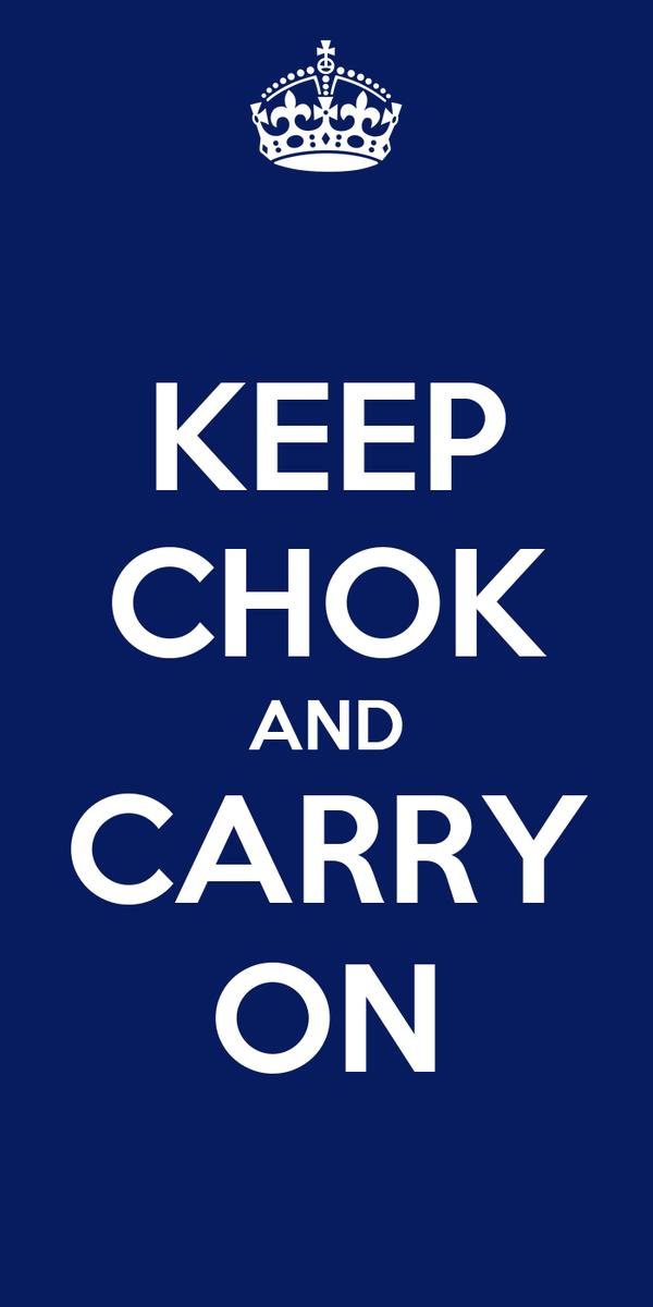 KEEP CHOK AND CARRY ON