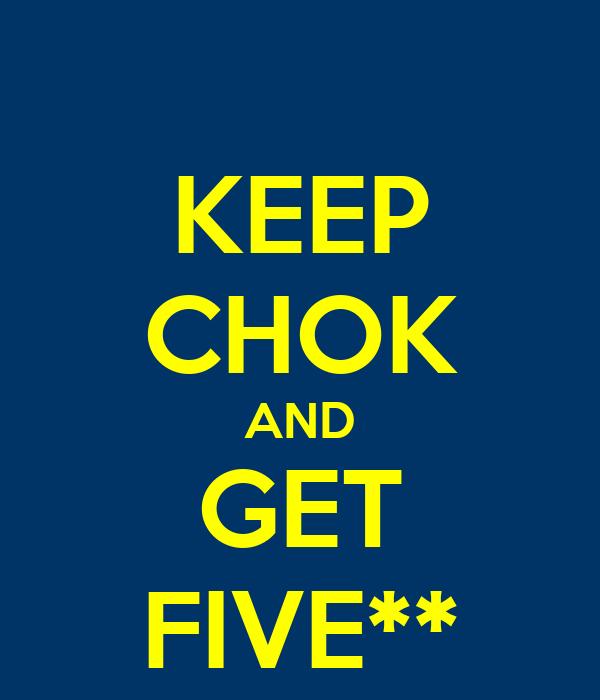 KEEP CHOK AND GET FIVE**