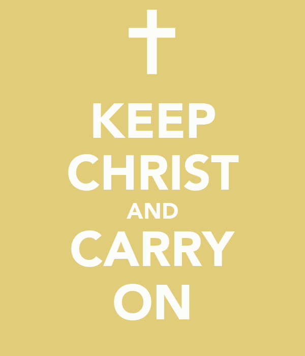 KEEP CHRIST AND CARRY ON