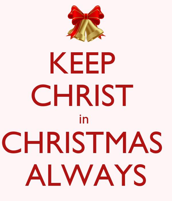 KEEP   CHRIST  in  CHRISTMAS  ALWAYS