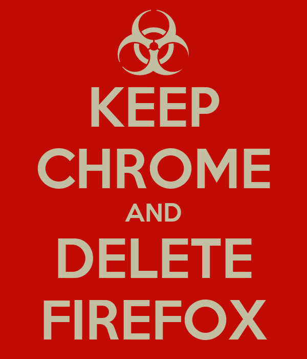 KEEP CHROME AND DELETE FIREFOX
