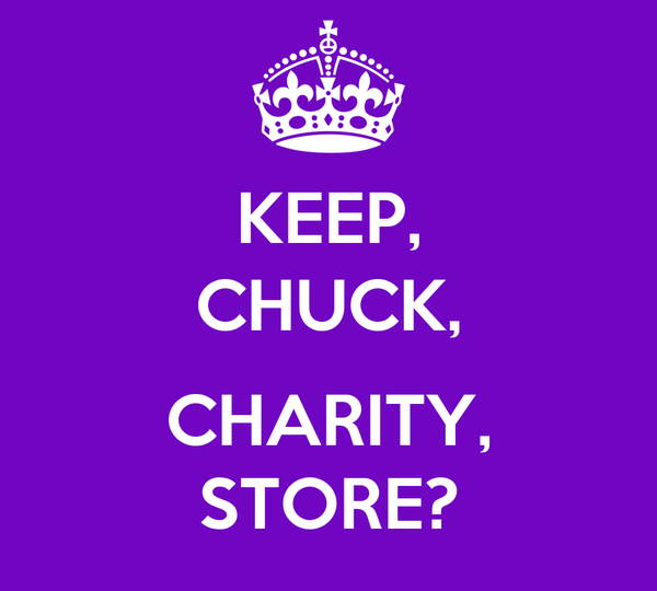 KEEP, CHUCK,  CHARITY, STORE?