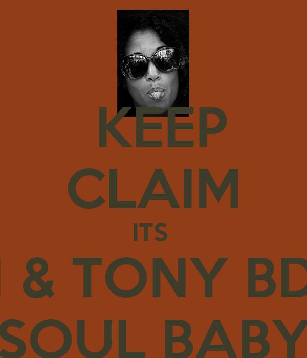 KEEP CLAIM ITS  IAN & TONY BDAY SOUL BABY
