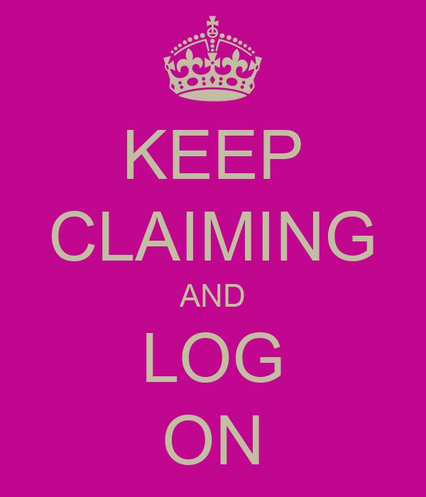 KEEP CLAIMING AND LOG ON
