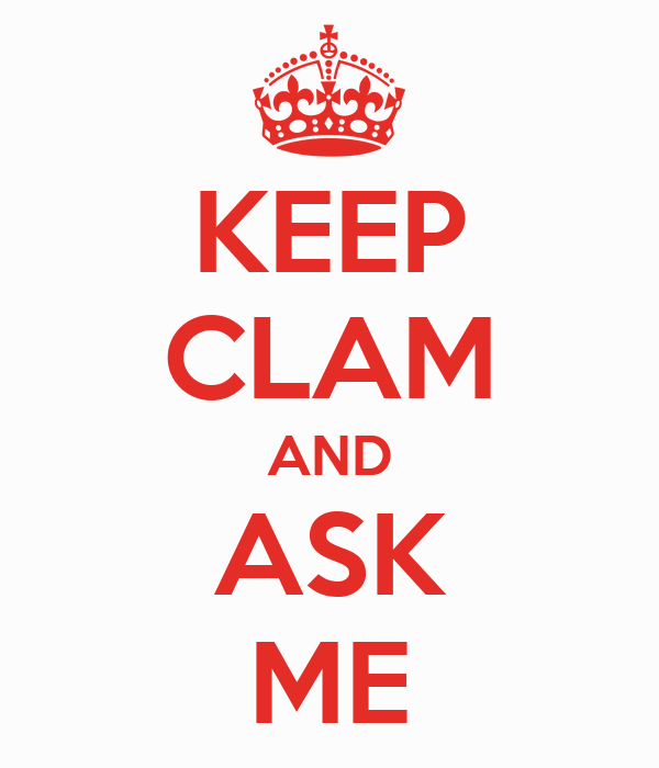 KEEP CLAM AND ASK ME