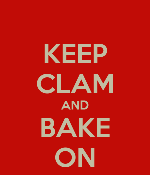 KEEP CLAM AND BAKE ON