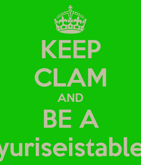 KEEP CLAM AND BE A yuriseistable