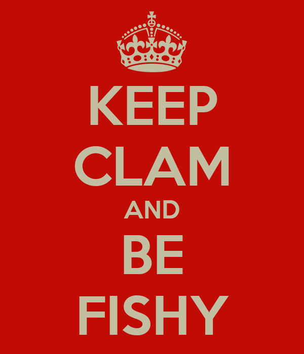 KEEP CLAM AND BE FISHY
