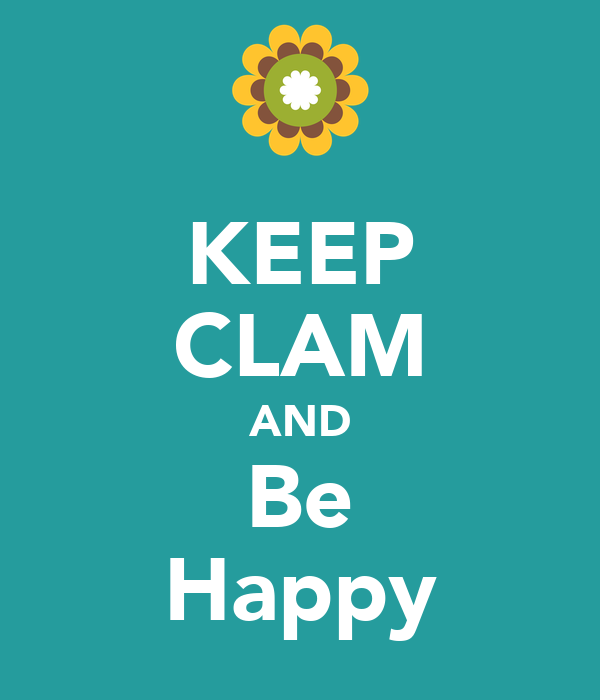 KEEP CLAM AND Be Happy