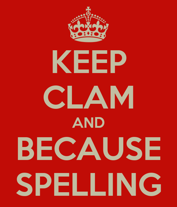 KEEP CLAM AND BECAUSE SPELLING
