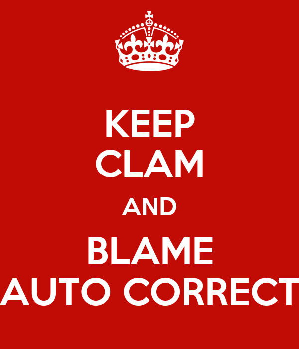 KEEP CLAM AND BLAME AUTO CORRECT