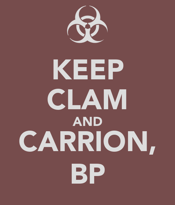 KEEP CLAM AND CARRION, BP