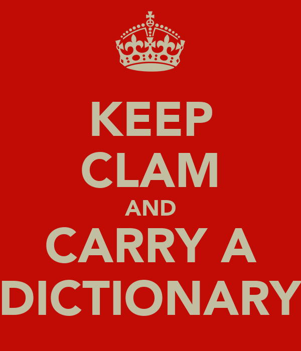 KEEP CLAM AND CARRY A DICTIONARY