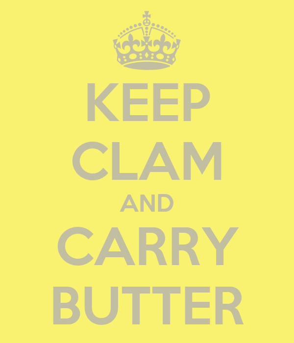 KEEP CLAM AND CARRY BUTTER