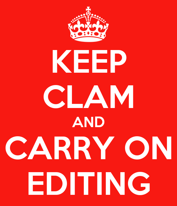 KEEP CLAM AND CARRY ON EDITING