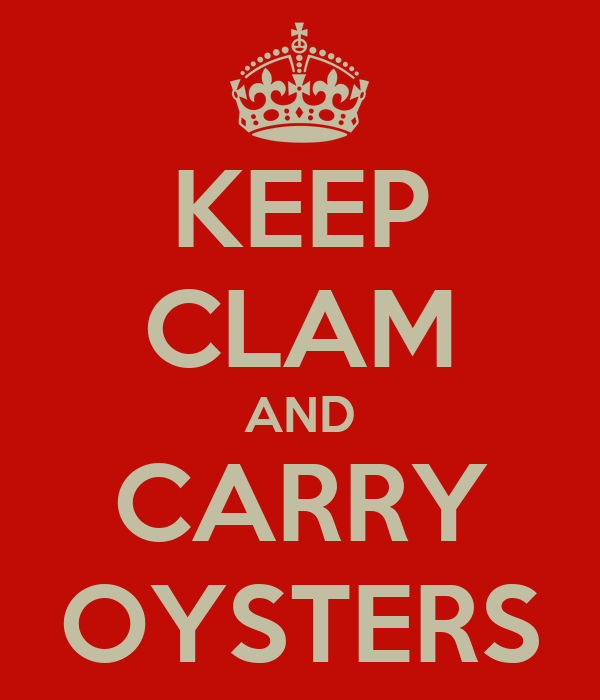 KEEP CLAM AND CARRY OYSTERS