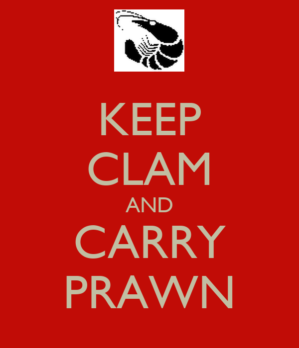 KEEP CLAM AND CARRY PRAWN