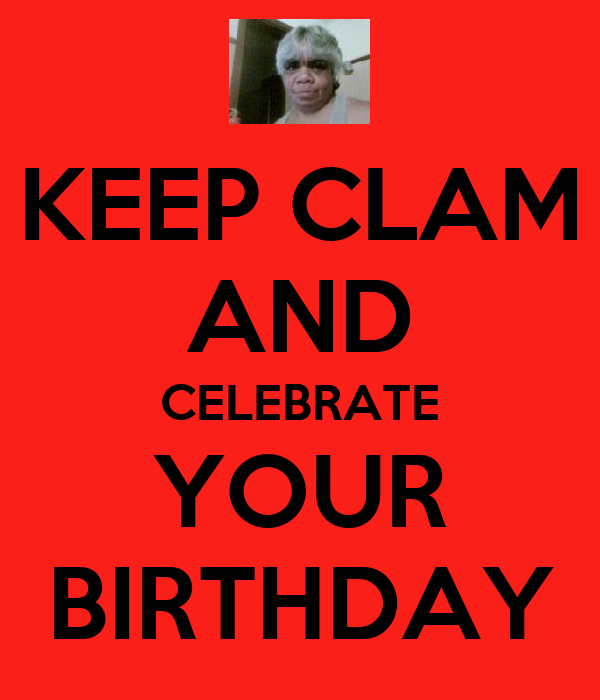 KEEP CLAM AND CELEBRATE YOUR BIRTHDAY