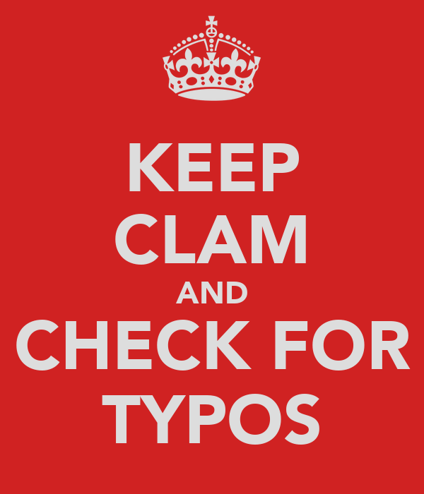 KEEP CLAM AND CHECK FOR TYPOS