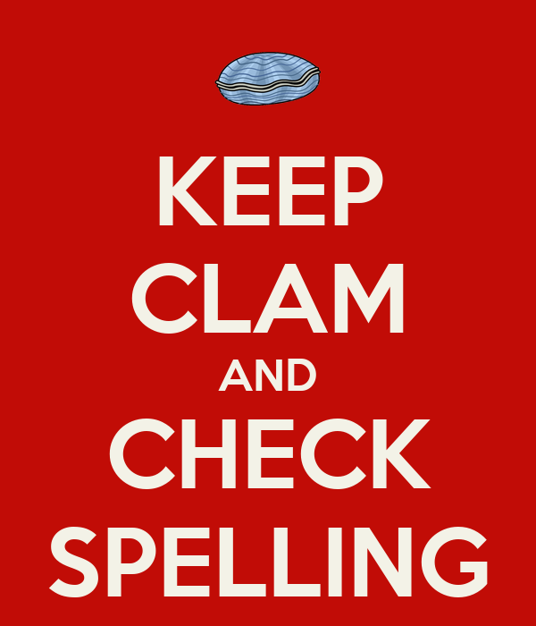 KEEP CLAM AND CHECK SPELLING