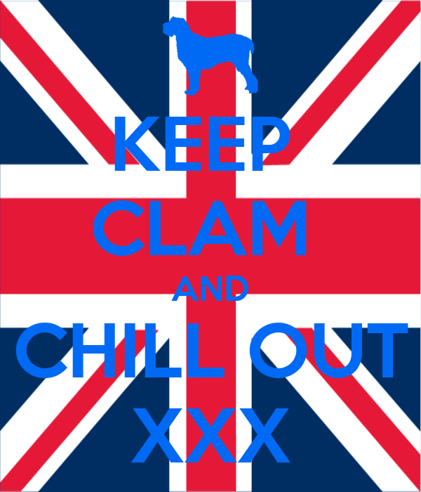 KEEP  CLAM  AND CHILL OUT XXX