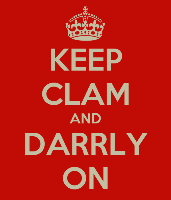 KEEP CLAM AND DARRLY ON
