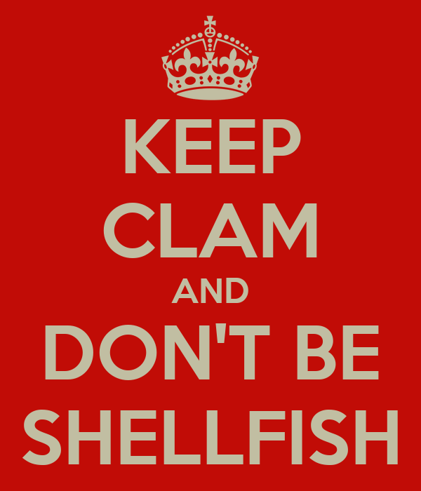KEEP CLAM AND DON'T BE SHELLFISH