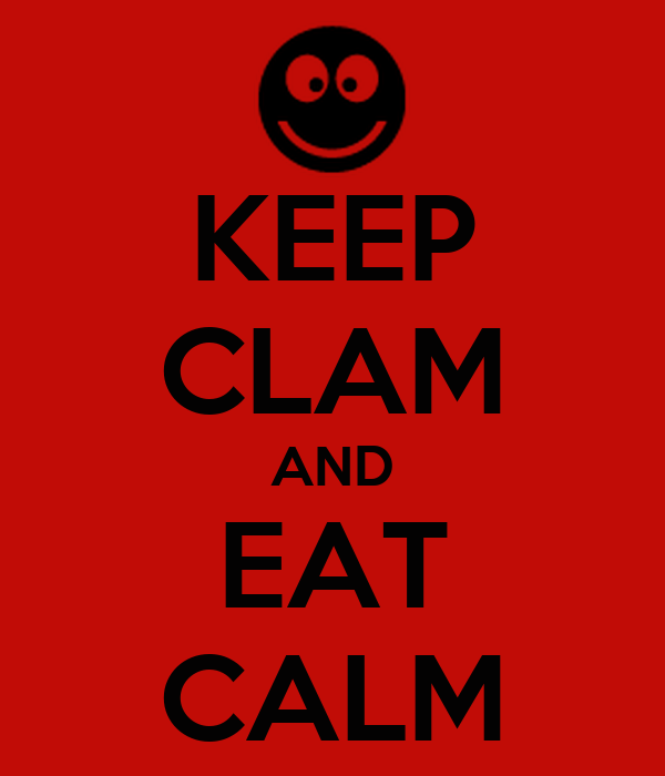 KEEP CLAM AND EAT CALM
