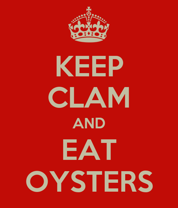 KEEP CLAM AND EAT OYSTERS