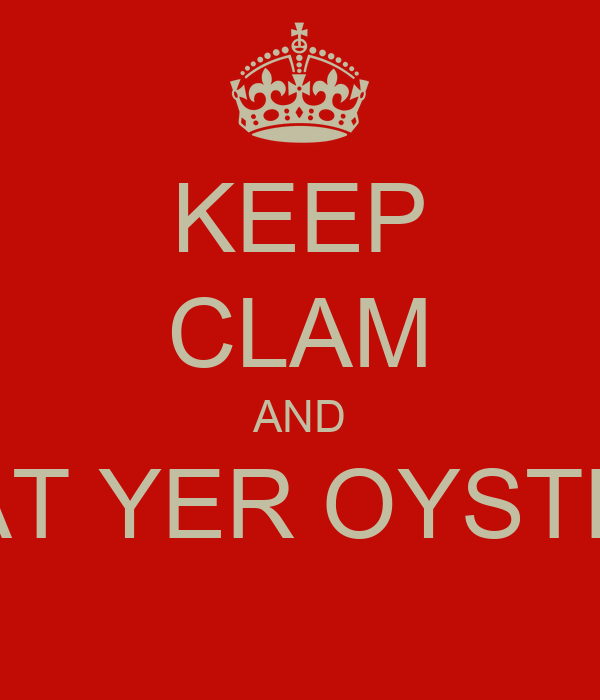KEEP CLAM AND EAT YER OYSTER