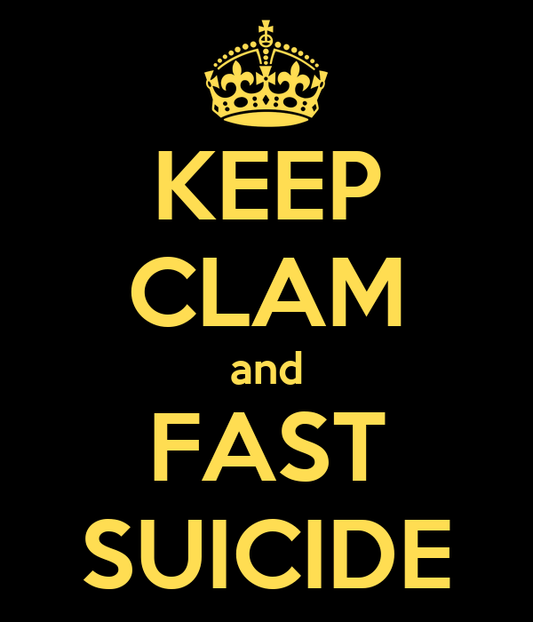 KEEP CLAM and FAST SUICIDE