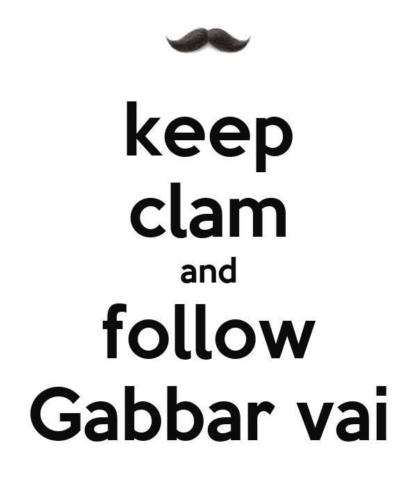 keep clam and follow Gabbar vai