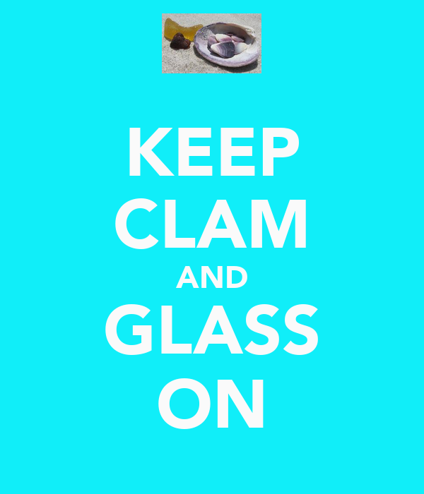KEEP CLAM AND GLASS ON
