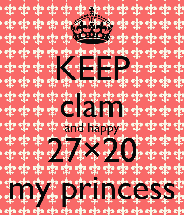 KEEP clam and happy 27×20 my princess