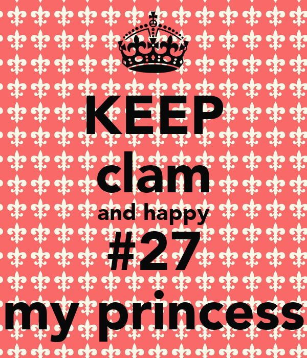 KEEP clam and happy #27 my princess