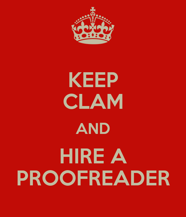 KEEP CLAM AND HIRE A PROOFREADER