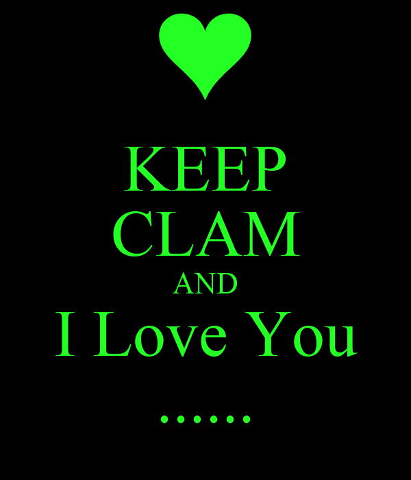KEEP CLAM AND I Love You ......