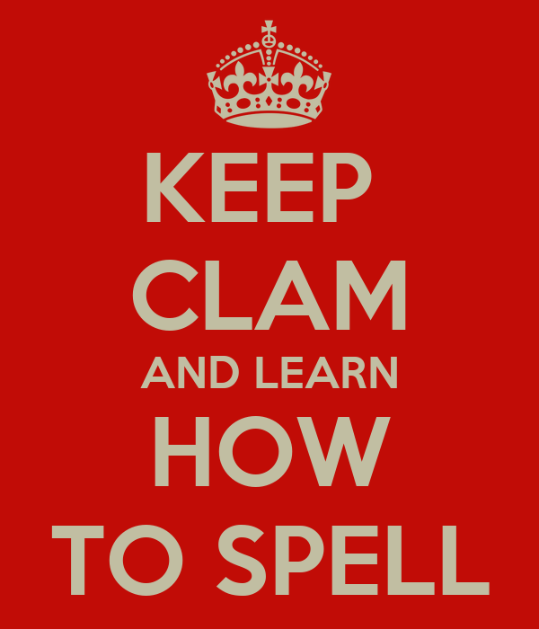 KEEP  CLAM AND LEARN HOW TO SPELL