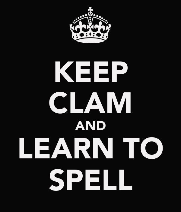 KEEP CLAM AND LEARN TO SPELL