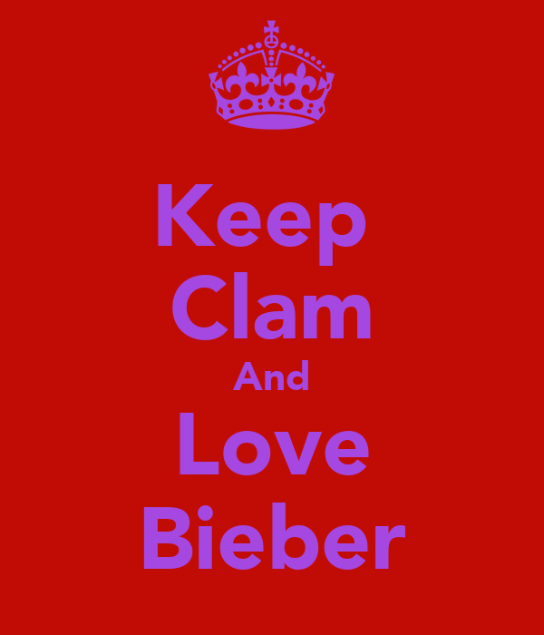 Keep  Clam And Love Bieber