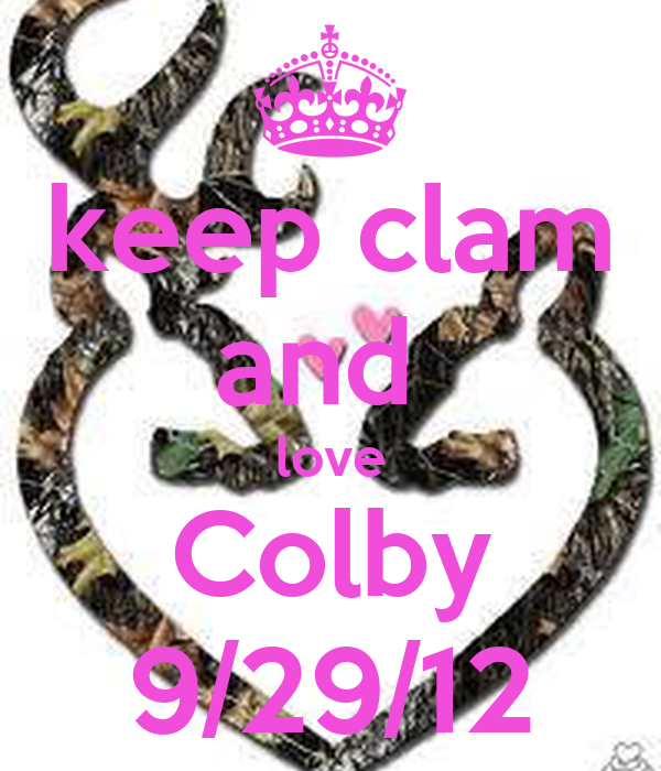 keep clam and  love Colby 9/29/12