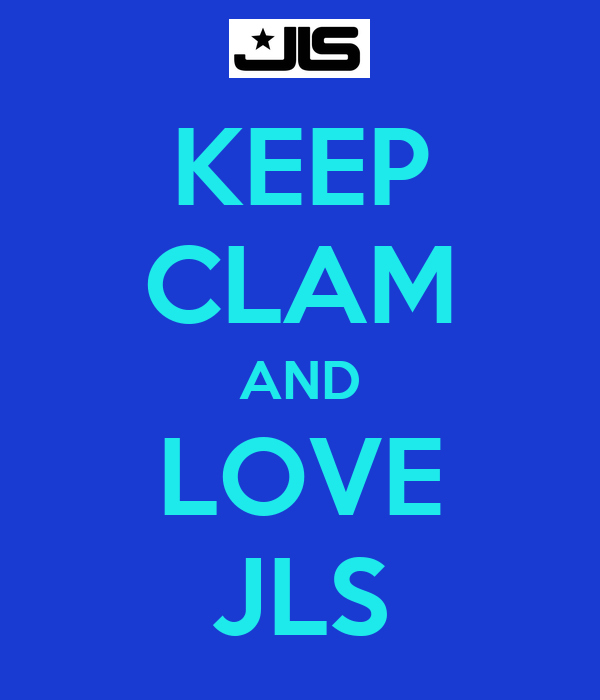 KEEP CLAM AND LOVE JLS