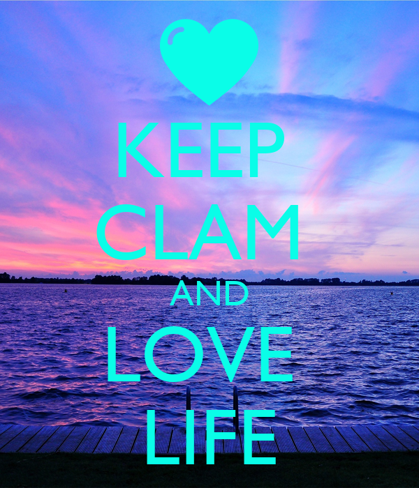 KEEP  CLAM  AND LOVE  LIFE