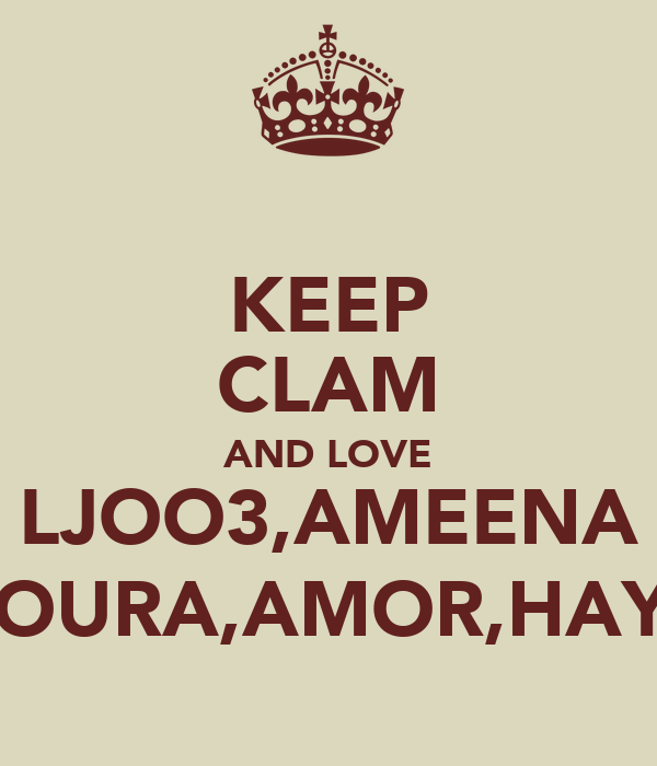 KEEP CLAM AND LOVE LJOO3,AMEENA NOURA,AMOR,HAYA