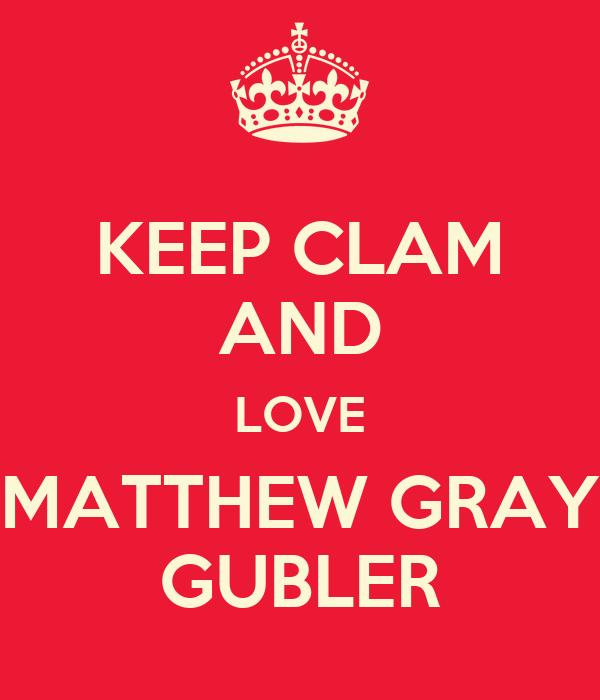 KEEP CLAM AND LOVE MATTHEW GRAY GUBLER