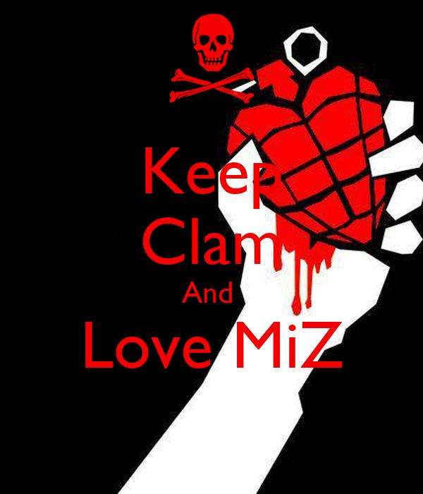 Keep Clam And  Love MiZ