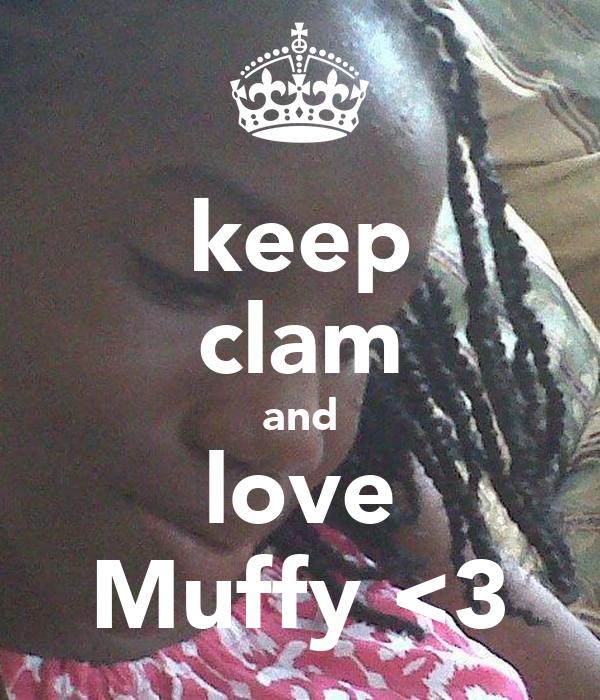 keep clam and love Muffy <3