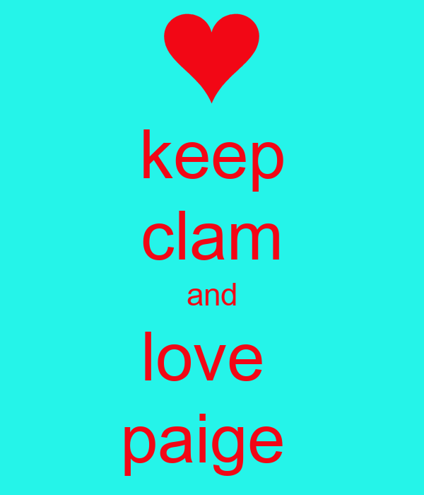 keep clam and love  paige